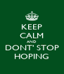 KEEP CALM AND DONT' STOP HOPING - Personalised Poster A4 size