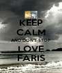 KEEP CALM AND DON'T STOP LOVE FARIS - Personalised Poster A4 size