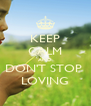 KEEP CALM AND DON'T STOP  LOVING - Personalised Poster A4 size