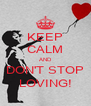 KEEP CALM AND DON'T STOP LOVING! - Personalised Poster A4 size