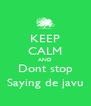 KEEP CALM AND Dont stop Saying de javu - Personalised Poster A4 size