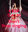 KEEP CALM AND Don't Stop singing - Personalised Poster A4 size