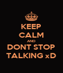 KEEP CALM AND DONT STOP TALKING xD - Personalised Poster A4 size