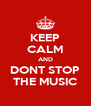 KEEP CALM AND DONT STOP THE MUSIC - Personalised Poster A4 size