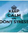KEEP CALM AND DONT STRESS  - Personalised Poster A4 size