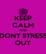 KEEP CALM AND DONT STRESS OUT - Personalised Poster A4 size
