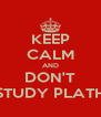 KEEP CALM AND DON'T STUDY PLATH - Personalised Poster A4 size