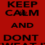KEEP CALM AND DONT  SWEAT IT - Personalised Poster A4 size