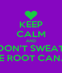 KEEP CALM AND DON'T SWEAT THE ROOT CANAL - Personalised Poster A4 size