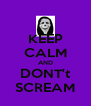 KEEP CALM AND DONT't SCREAM - Personalised Poster A4 size