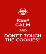 KEEP CALM AND DONT'T TOUCH THE COOKIES!! - Personalised Poster A4 size