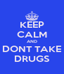 KEEP CALM AND DONT TAKE DRUGS - Personalised Poster A4 size
