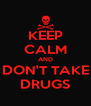 KEEP CALM AND DON'T TAKE DRUGS - Personalised Poster A4 size