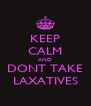 KEEP CALM AND DONT TAKE LAXATIVES - Personalised Poster A4 size
