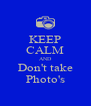 KEEP CALM AND Don't take Photo's - Personalised Poster A4 size