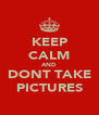 KEEP CALM AND DONT TAKE PICTURES - Personalised Poster A4 size