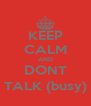 KEEP CALM AND DONT TALK (busy) - Personalised Poster A4 size