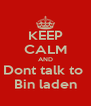 KEEP CALM AND Dont talk to  Bin laden - Personalised Poster A4 size