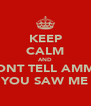 KEEP CALM AND DONT TELL AMMA YOU SAW ME - Personalised Poster A4 size