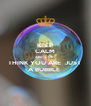 KEEP CALM AND  DONT  THINK YOU ARE  JUST  A BUBBLE  - Personalised Poster A4 size