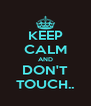 KEEP CALM AND DON'T TOUCH.. - Personalised Poster A4 size