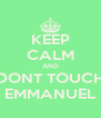KEEP CALM AND DONT TOUCH EMMANUEL - Personalised Poster A4 size