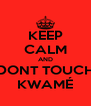 KEEP CALM AND DONT TOUCH KWAMÉ - Personalised Poster A4 size
