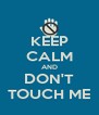 KEEP CALM AND DON'T TOUCH ME - Personalised Poster A4 size