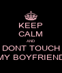 KEEP CALM AND DONT TOUCH MY BOYFRIEND - Personalised Poster A4 size