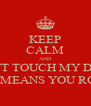 KEEP CALM AND DONT TOUCH MY DESK THIS MEANS YOU ROGER - Personalised Poster A4 size