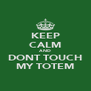 KEEP CALM AND DONT TOUCH MY TOTEM - Personalised Poster A4 size