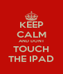 KEEP CALM AND DONT TOUCH THE IPAD - Personalised Poster A4 size