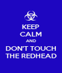 KEEP CALM AND DON'T TOUCH THE REDHEAD - Personalised Poster A4 size