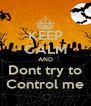 KEEP CALM AND Dont try to Control me - Personalised Poster A4 size