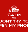KEEP CALM AND DONT TRY TO OPEN MY PHONE - Personalised Poster A4 size