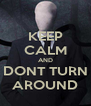 KEEP CALM AND DONT TURN AROUND - Personalised Poster A4 size