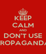 KEEP CALM AND DON'T USE PROPAGANDA - Personalised Poster A4 size