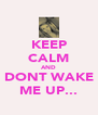 KEEP CALM AND DONT WAKE ME UP... - Personalised Poster A4 size