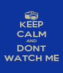 KEEP CALM AND DONT WATCH ME - Personalised Poster A4 size