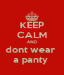 KEEP CALM AND dont wear  a panty  - Personalised Poster A4 size