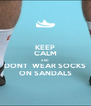 KEEP CALM AND DONT  WEAR SOCKS ON SANDALS - Personalised Poster A4 size
