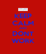 KEEP CALM AND DONT WORK - Personalised Poster A4 size