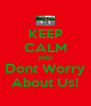 KEEP CALM AND Dont Worry About Us! - Personalised Poster A4 size