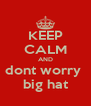 KEEP CALM AND dont worry  big hat - Personalised Poster A4 size