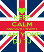 KEEP CALM AND DONT WORRY I AM YOUR DJ TJ - Personalised Poster A4 size