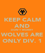 KEEP CALM AND DON'T WORRY WOLVES ARE ONLY DIV. 1 - Personalised Poster A4 size