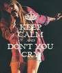 KEEP CALM AND DON'T YOU CRY - Personalised Poster A4 size