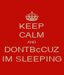 KEEP CALM AND DONTBcCUZ IM SLEEPING - Personalised Poster A4 size