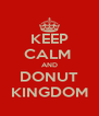 KEEP CALM  AND DONUT KINGDOM - Personalised Poster A4 size