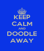 KEEP CALM AND DOODLE AWAY - Personalised Poster A4 size